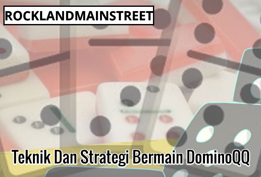 Teknik Dan Strategi Bermain Dominoqq